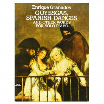 Enrique Granados Goyescas, Spanish Dances And Other Works For Solo Piano
